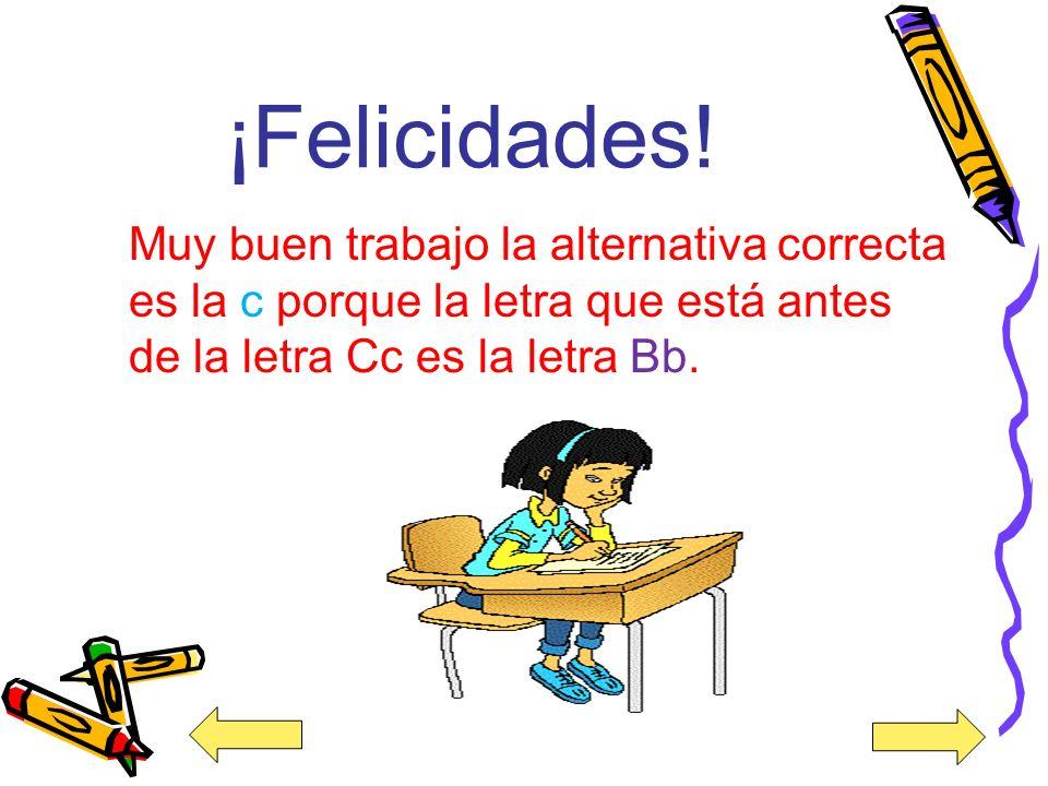 2. ¿Cuál es la letra que está antes de la letra Cc? a) Mm b) Hh c) Bb