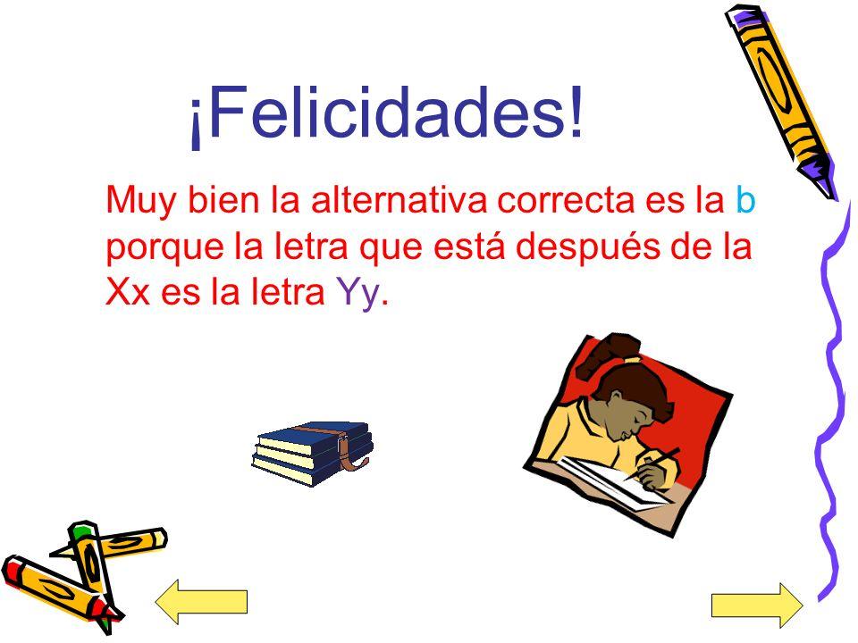 3. Identifica la letra que está después de la letra Xx. a) Dd b) Yy c) Zz