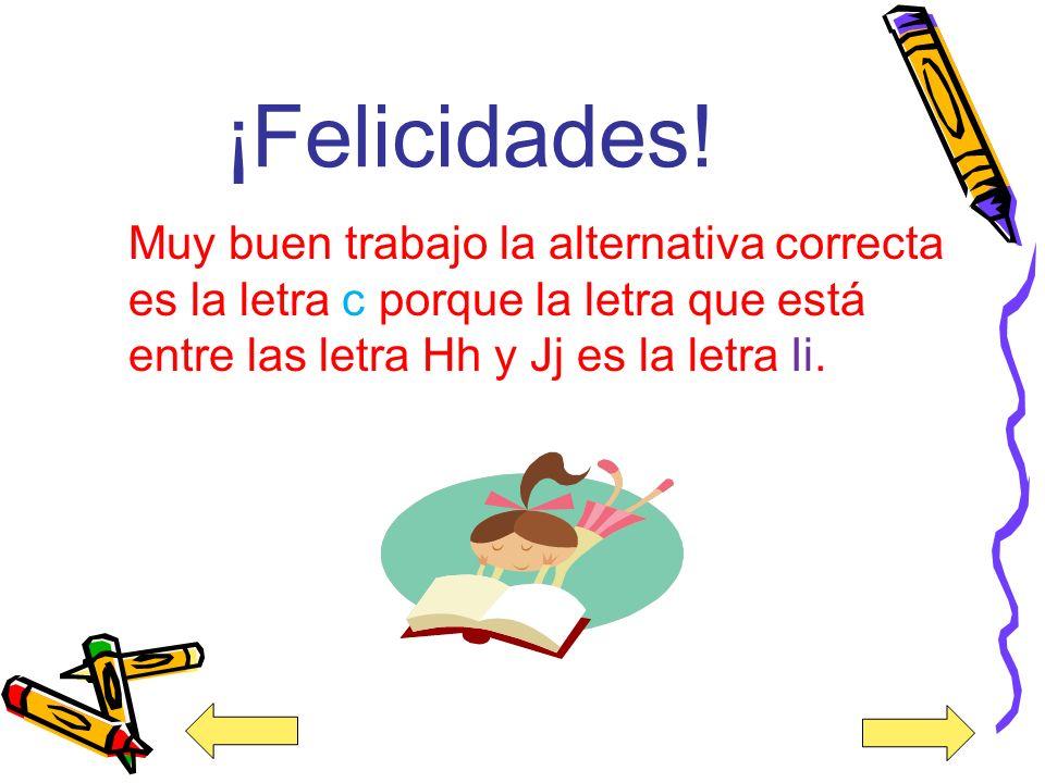 5. ¿Cuál es la letra que está entre las letras Hh y Jj? a) Pp b) Ee c) Ii