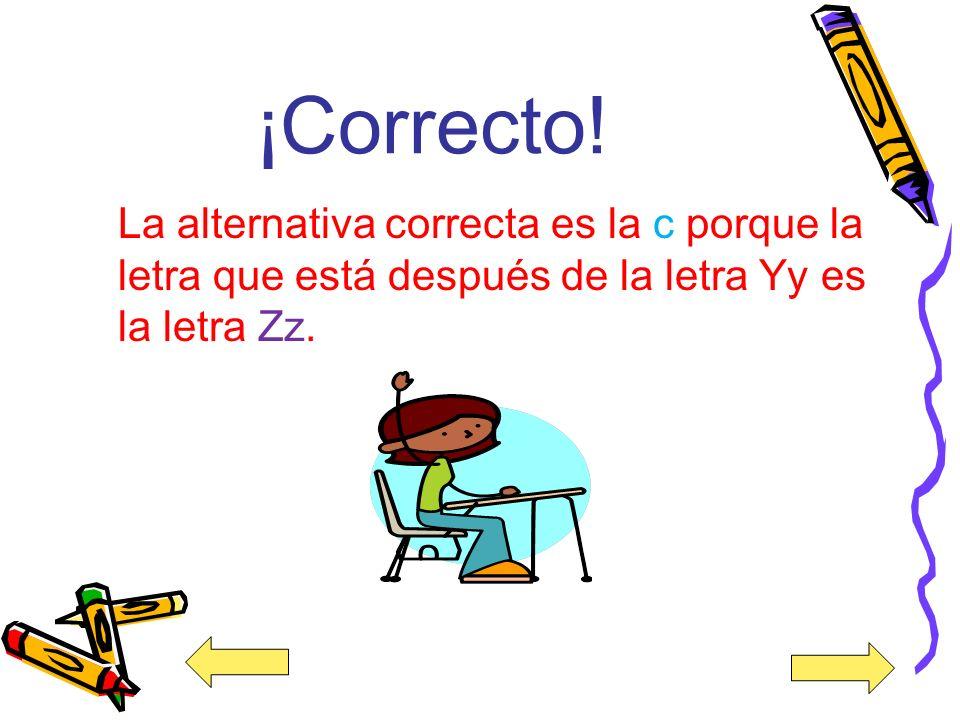 6. Escoge la letra que está después de la letra Yy. a) Hh b) Rr c) Zz
