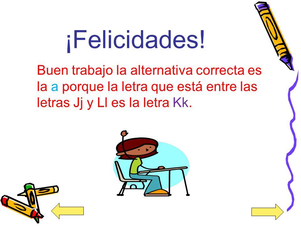 8. Escoge la letra que está entre las letras Jj y Ll. a) Kk b) Ff c) Ww