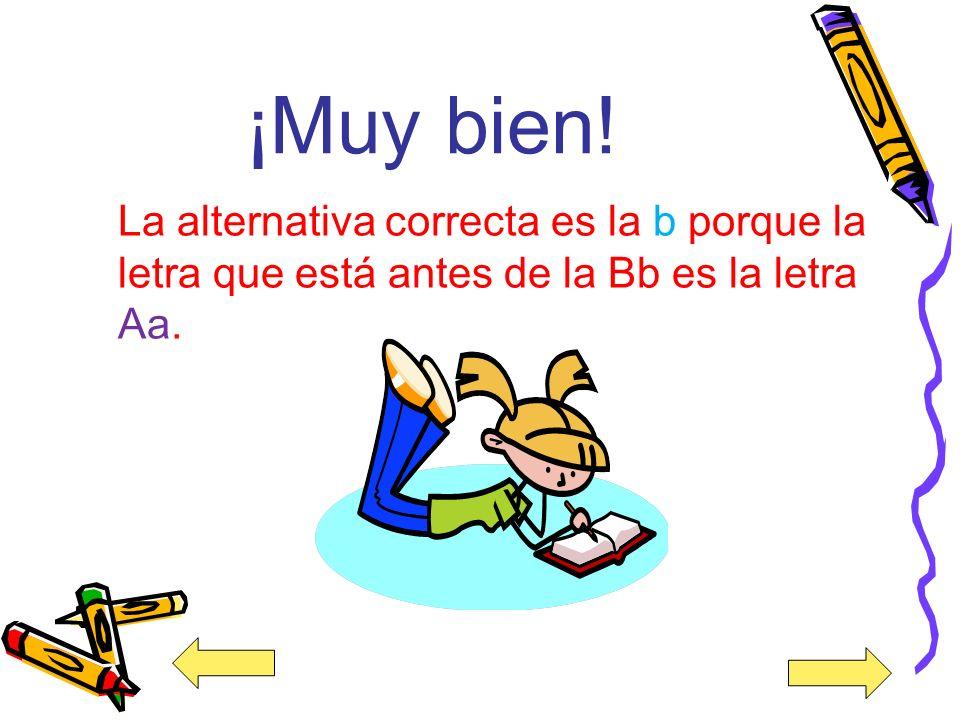 9. Escoge que letra está antes de la letra Bb. a) Hh b) Aa c) Ss