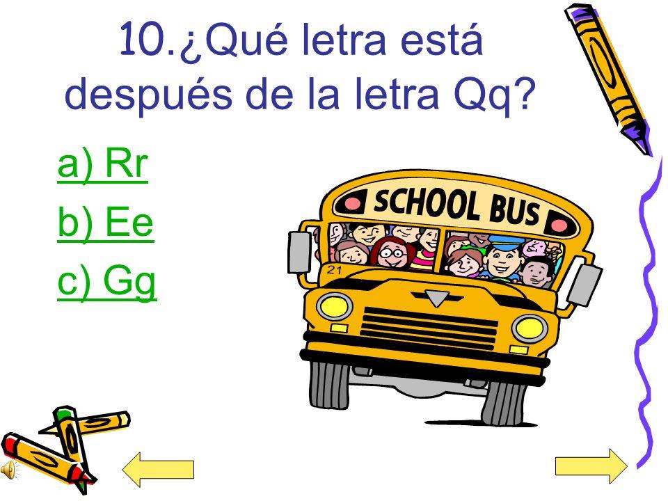 Ups… Incorrecto La alternativa correcta es la b porque la letra que está antes de la letra Bb es la letra Aa.