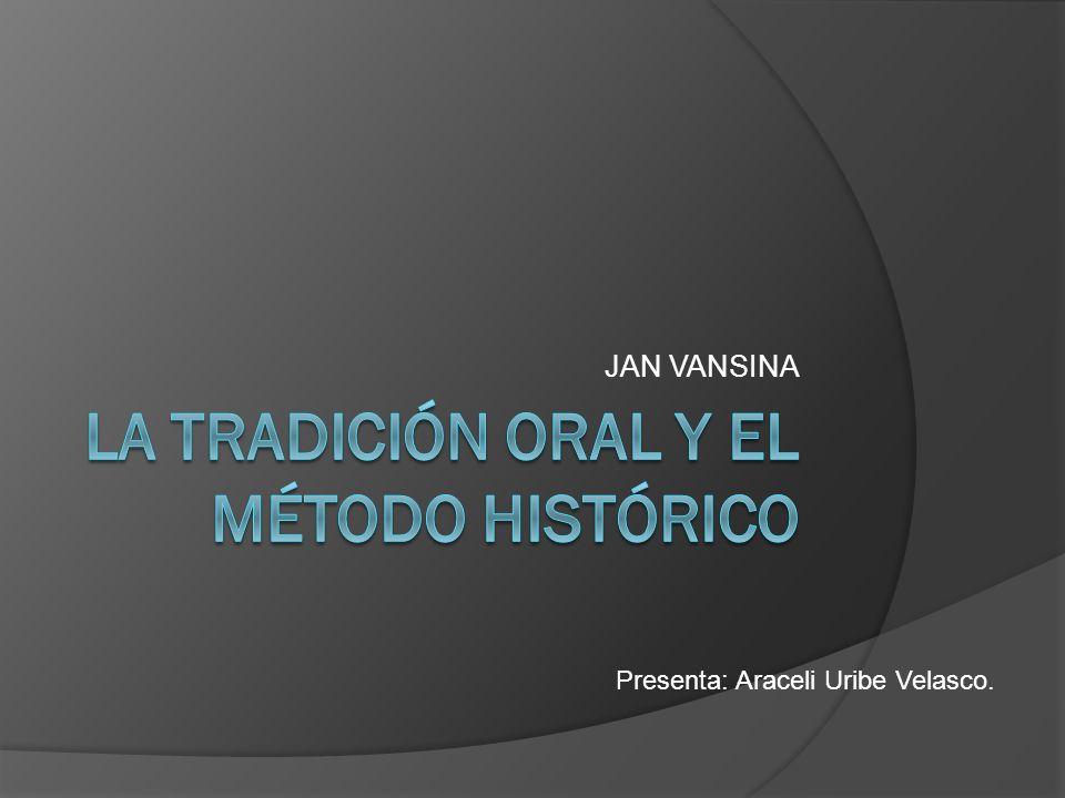 JAN VANSINA Presenta: Araceli Uribe Velasco.