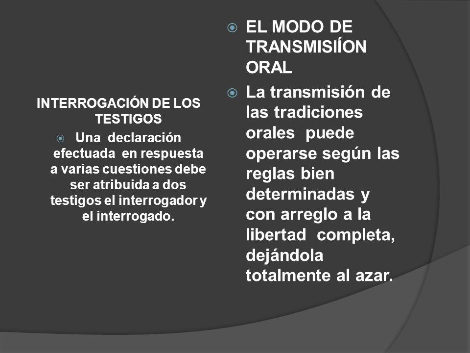 INTERROGACIÓN DE LOS TESTIGOS Una declaración efectuada en respuesta a varias cuestiones debe ser atribuida a dos testigos el interrogador y el interr