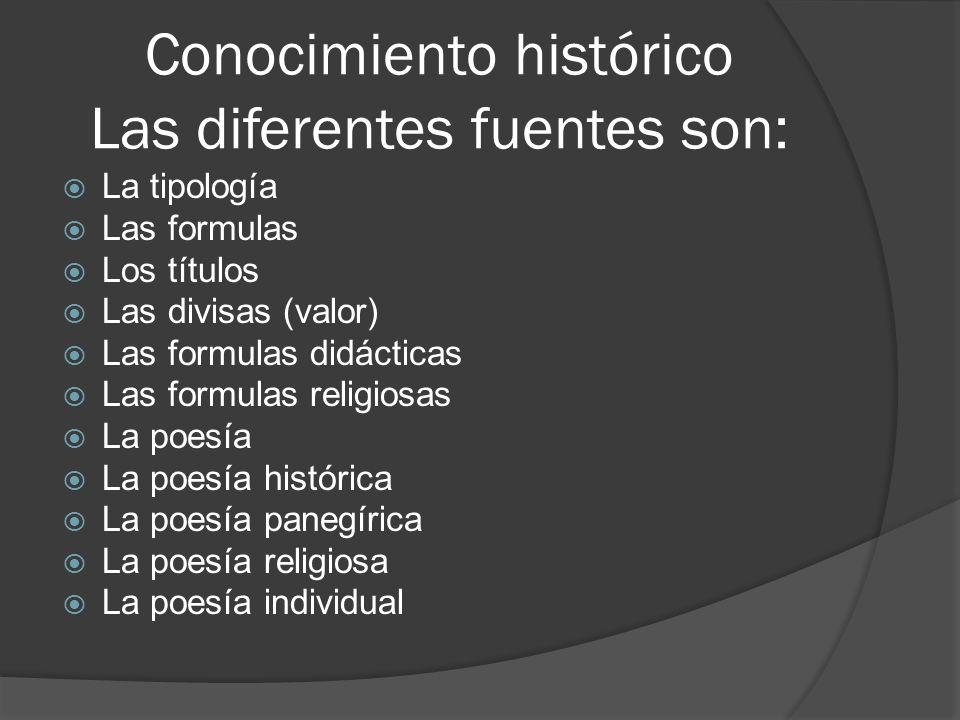 Conocimiento histórico Las diferentes fuentes son: La tipología Las formulas Los títulos Las divisas (valor) Las formulas didácticas Las formulas reli