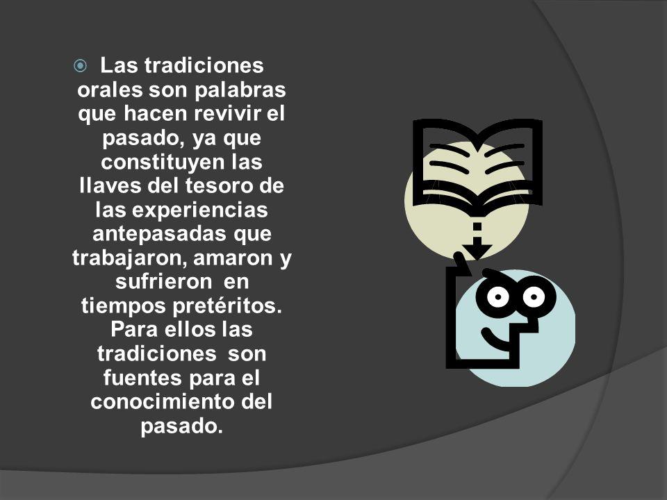 Las tradiciones orales son palabras que hacen revivir el pasado, ya que constituyen las llaves del tesoro de las experiencias antepasadas que trabajar