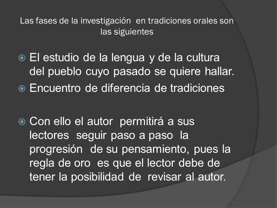 Las fases de la investigación en tradiciones orales son las siguientes El estudio de la lengua y de la cultura del pueblo cuyo pasado se quiere hallar