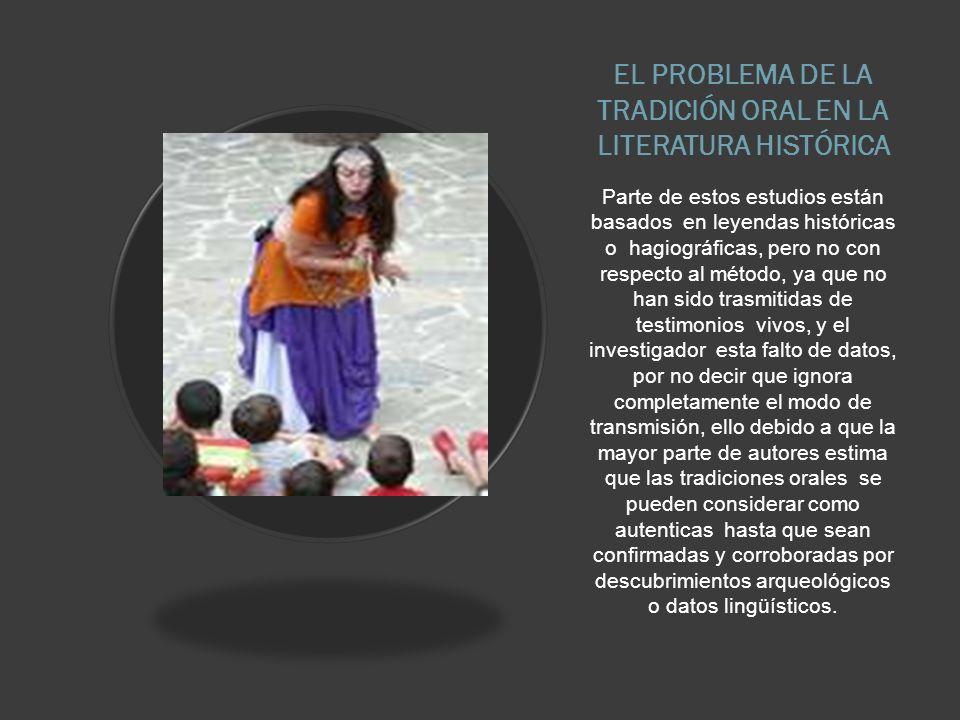 EL PROBLEMA DE LA TRADICIÓN ORAL EN LA LITERATURA HISTÓRICA Parte de estos estudios están basados en leyendas históricas o hagiográficas, pero no con
