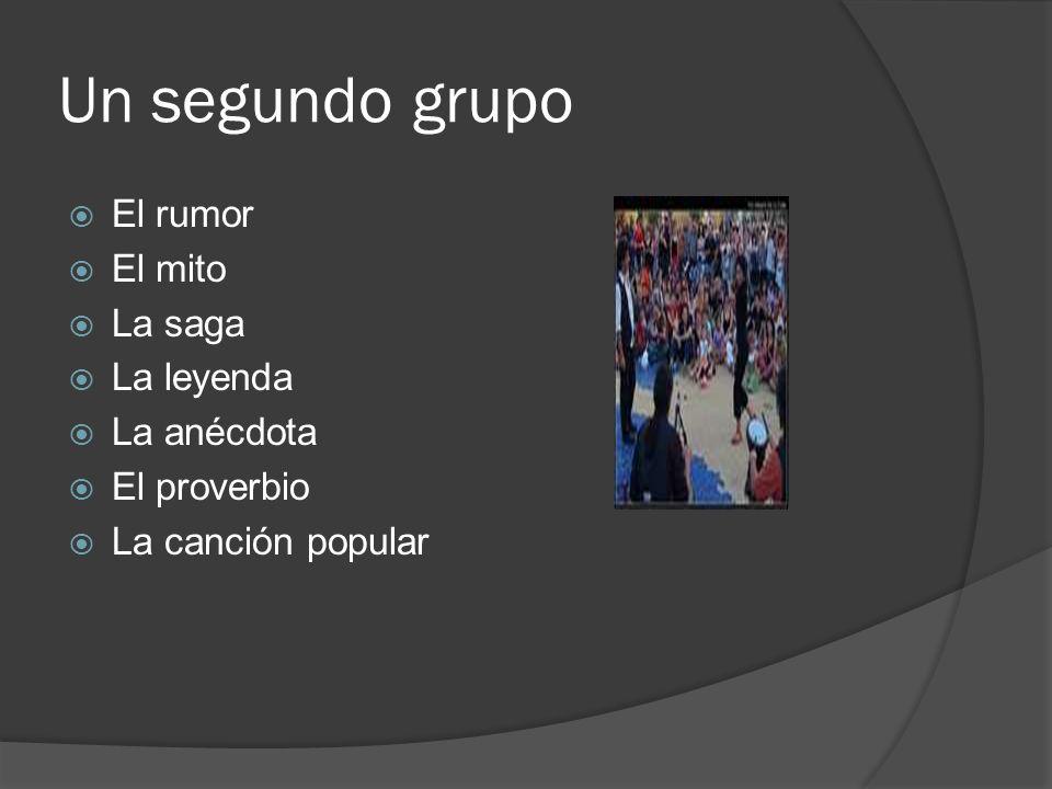 Un segundo grupo El rumor El mito La saga La leyenda La anécdota El proverbio La canción popular