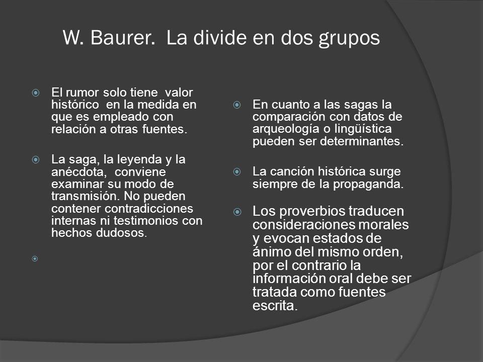 W. Baurer. La divide en dos grupos El rumor solo tiene valor histórico en la medida en que es empleado con relación a otras fuentes. La saga, la leyen
