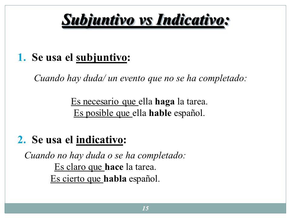 14 Subjuntivo vs Indicativo: 1. Requieren el uso del subjuntivo: es necesario, es preciso, es menester, es posible, es imposible, es probable, es impo