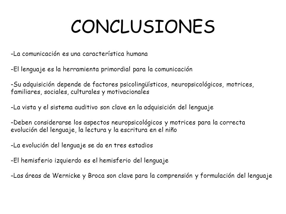 CONCLUSIONES -La comunicación es una característica humana -El lenguaje es la herramienta primordial para la comunicación -Su adquisición depende de f