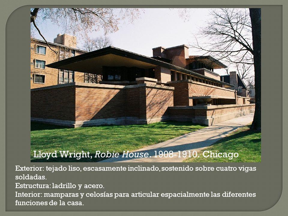 Lloyd Wright, Robie House. 1908-1910. Chicago Exterior: tejado liso, escasamente inclinado, sostenido sobre cuatro vigas soldadas. Estructura: ladrill