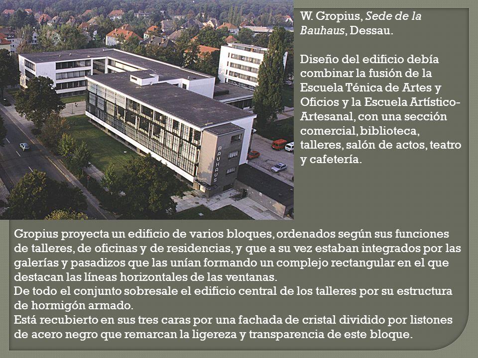 W. Gropius, Sede de la Bauhaus, Dessau. Diseño del edificio debía combinar la fusión de la Escuela Ténica de Artes y Oficios y la Escuela Artístico- A