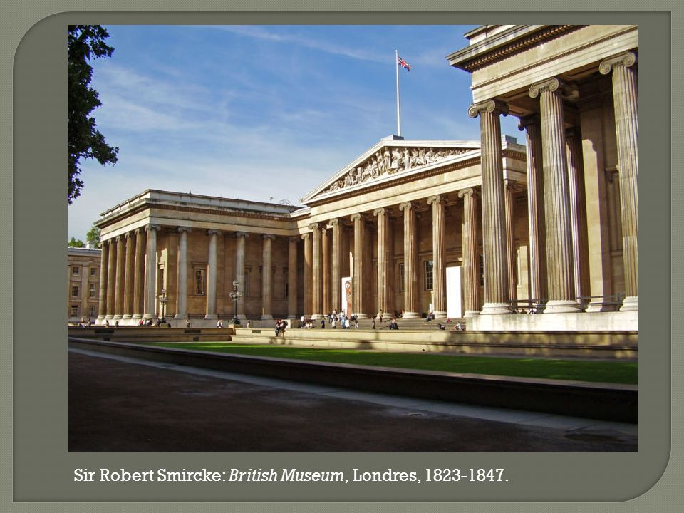 Sir Robert Smircke: British Museum, Londres, 1823-1847.