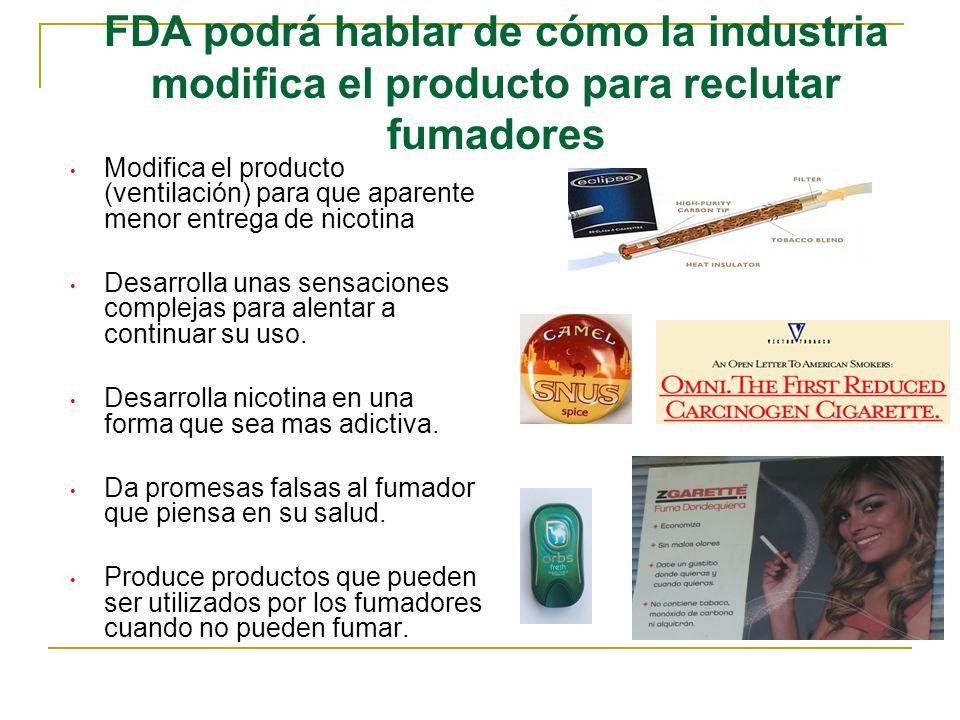 FDA podrá hablar de cómo la industria modifica el producto para reclutar fumadores Modifica el producto (ventilación) para que aparente menor entrega