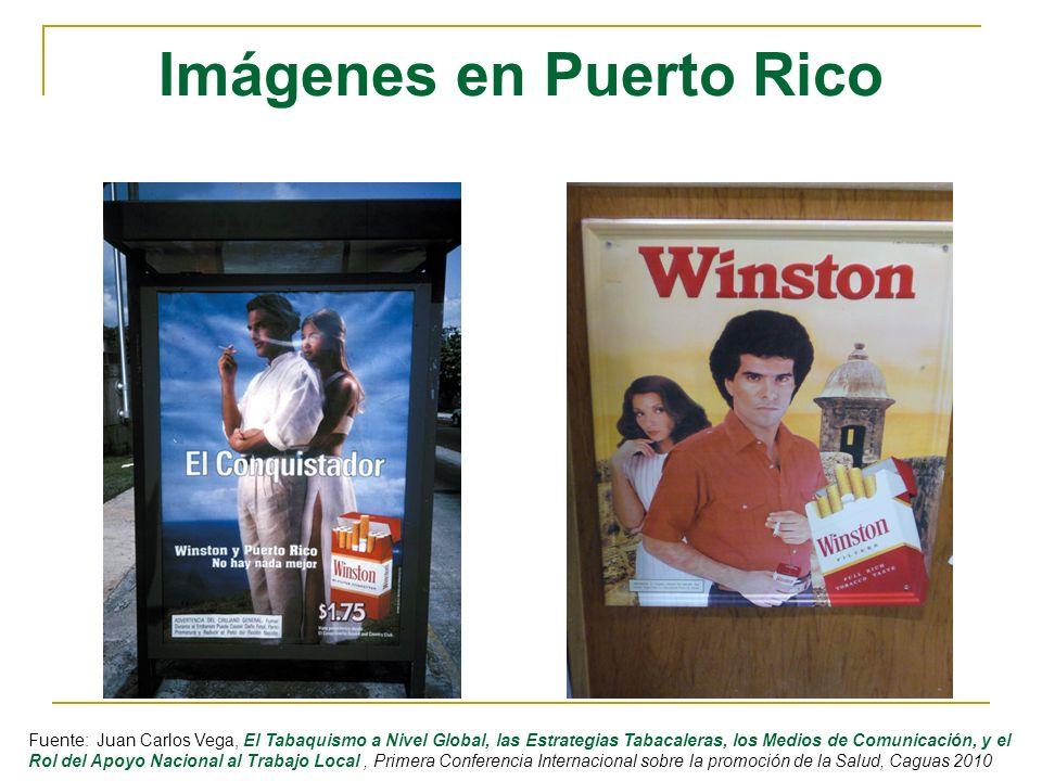 Imágenes en Puerto Rico Fuente: Juan Carlos Vega, El Tabaquismo a Nivel Global, las Estrategias Tabacaleras, los Medios de Comunicación, y el Rol del