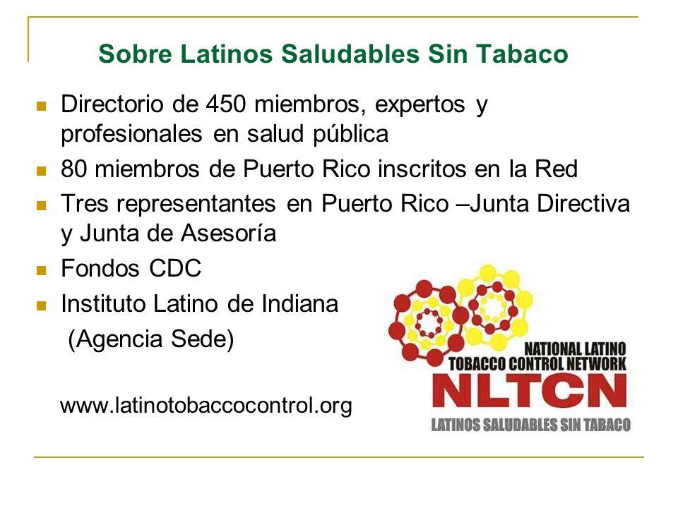 Sobre Latinos Saludables Sin Tabaco Directorio de 450 miembros, expertos y profesionales en salud pública 80 miembros de Puerto Rico inscritos en la R