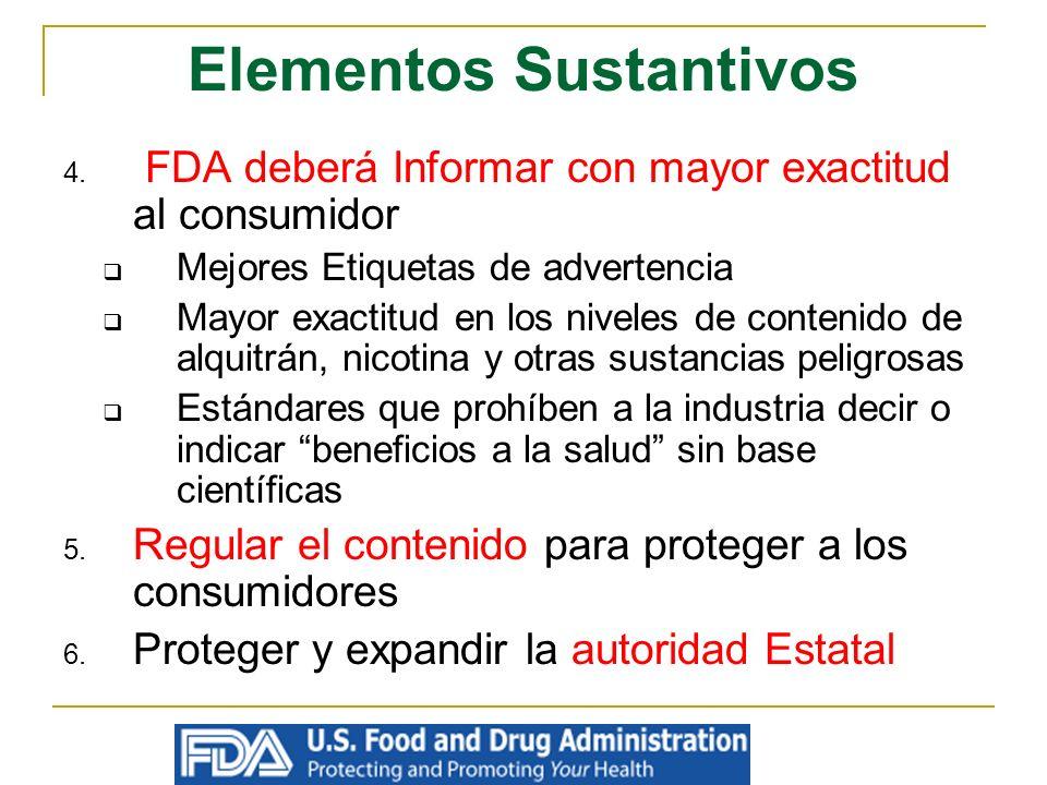 Elementos Sustantivos 4. FDA deberá Informar con mayor exactitud al consumidor Mejores Etiquetas de advertencia Mayor exactitud en los niveles de cont