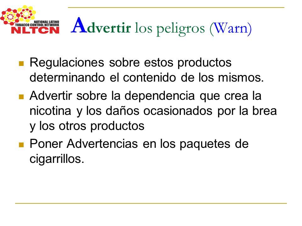 A dvertir los peligros (Warn) Regulaciones sobre estos productos determinando el contenido de los mismos. Advertir sobre la dependencia que crea la ni