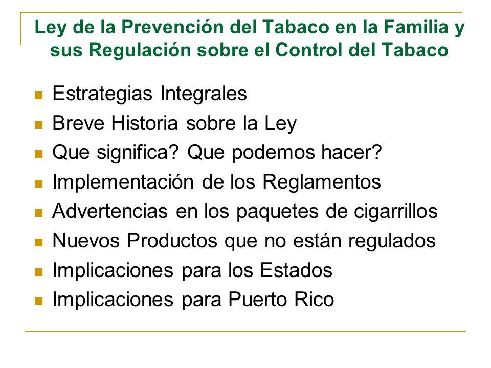 Ley de la Prevención del Tabaco en la Familia y sus Regulación sobre el Control del Tabaco Estrategias Integrales Breve Historia sobre la Ley Que sign