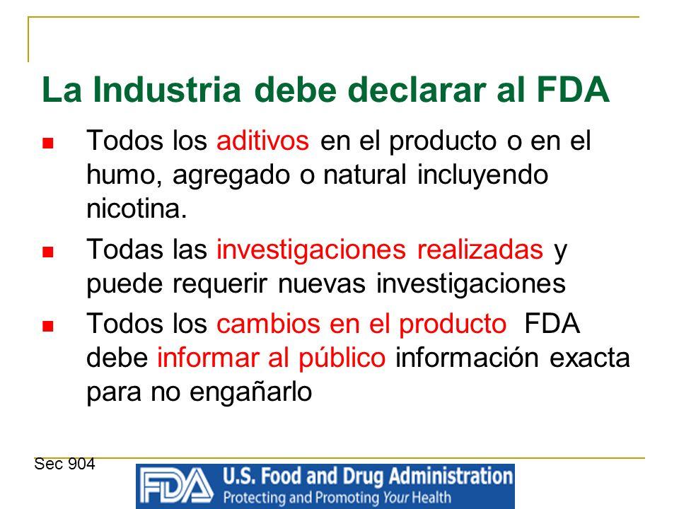La Industria debe declarar al FDA Todos los aditivos en el producto o en el humo, agregado o natural incluyendo nicotina. Todas las investigaciones re