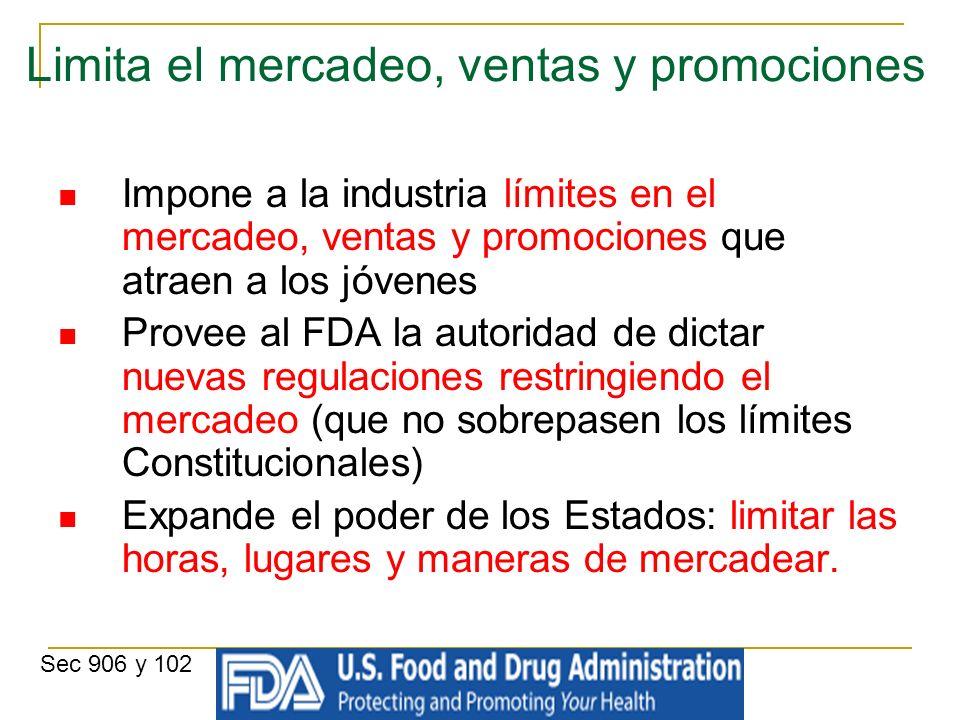 Limita el mercadeo, ventas y promociones Impone a la industria límites en el mercadeo, ventas y promociones que atraen a los jóvenes Provee al FDA la