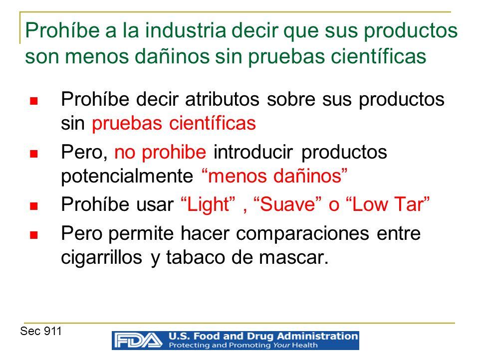 Prohíbe a la industria decir que sus productos son menos dañinos sin pruebas científicas Prohíbe decir atributos sobre sus productos sin pruebas cient
