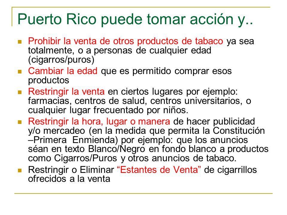 Puerto Rico puede tomar acción y.. Prohibir la venta de otros productos de tabaco ya sea totalmente, o a personas de cualquier edad (cigarros/puros) C