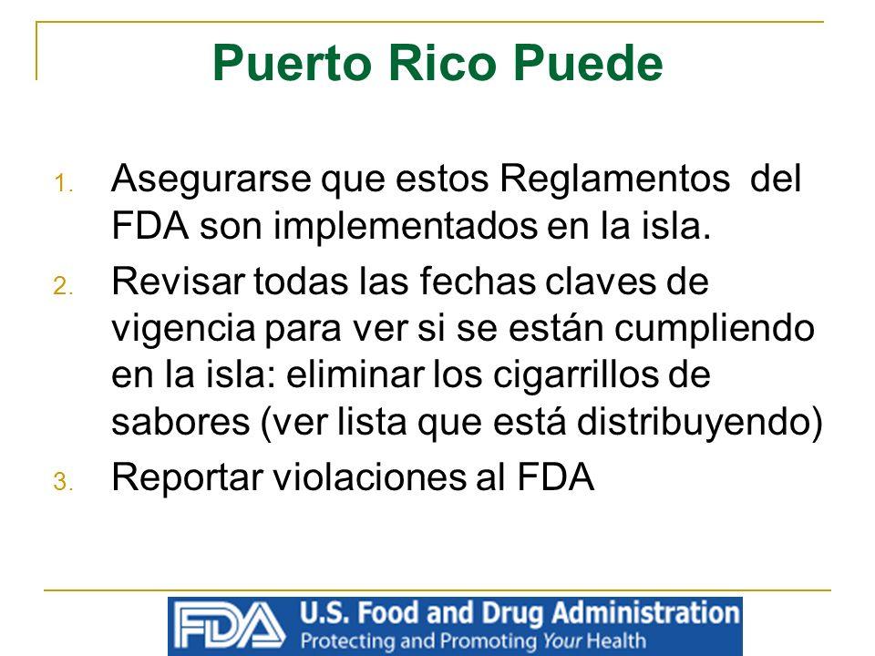 Puerto Rico Puede 1. Asegurarse que estos Reglamentos del FDA son implementados en la isla. 2. Revisar todas las fechas claves de vigencia para ver si