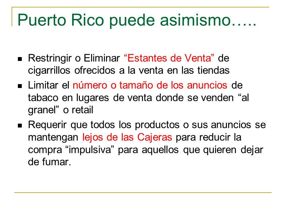 Puerto Rico puede asimismo….. Restringir o Eliminar Estantes de Venta de cigarrillos ofrecidos a la venta en las tiendas Limitar el número o tamaño de
