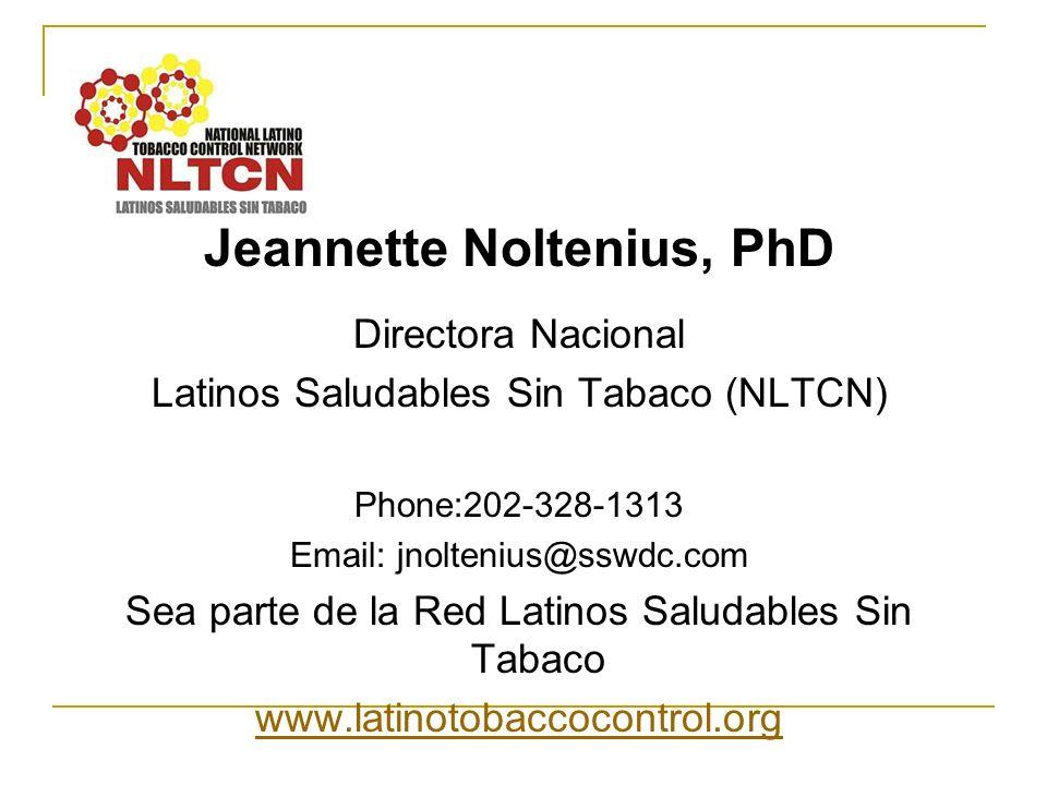 Jeannette Noltenius, PhD Directora Nacional Latinos Saludables Sin Tabaco (NLTCN) Phone:202-328-1313 Email: jnoltenius@sswdc.com Sea parte de la Red L