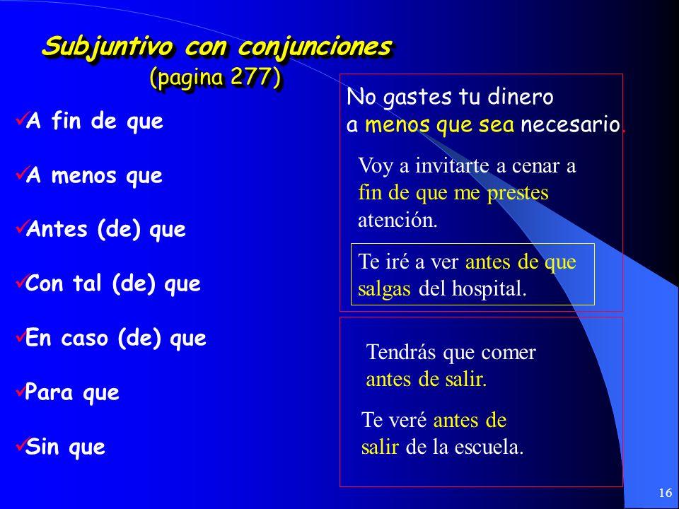 15 ¡¡¡Recuerden!!! (Unidad 5.1 pagina 288) Subjuntivo con lo desconocido usandolos verbos: querer, buscar necesitar, etc. Busco un apartamento que ten