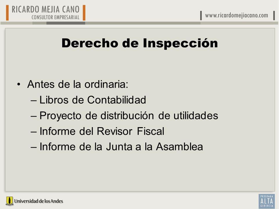 Derecho de Inspección Antes de la ordinaria: –Libros de Contabilidad –Proyecto de distribución de utilidades –Informe del Revisor Fiscal –Informe de l