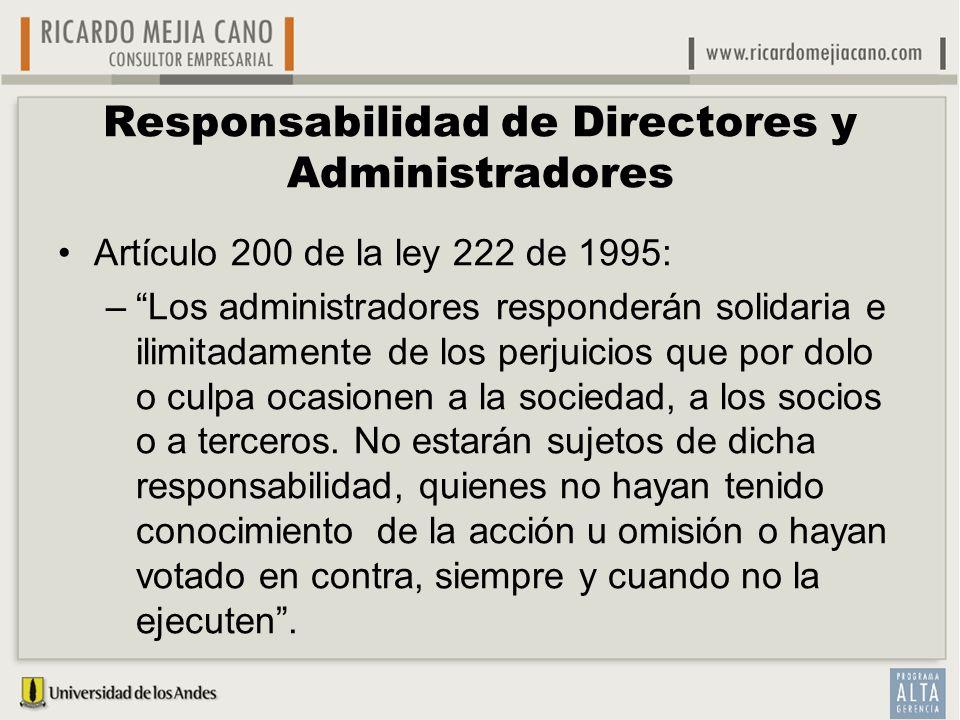 Responsabilidad de Directores y Administradores Artículo 200 de la ley 222 de 1995: –Los administradores responderán solidaria e ilimitadamente de los