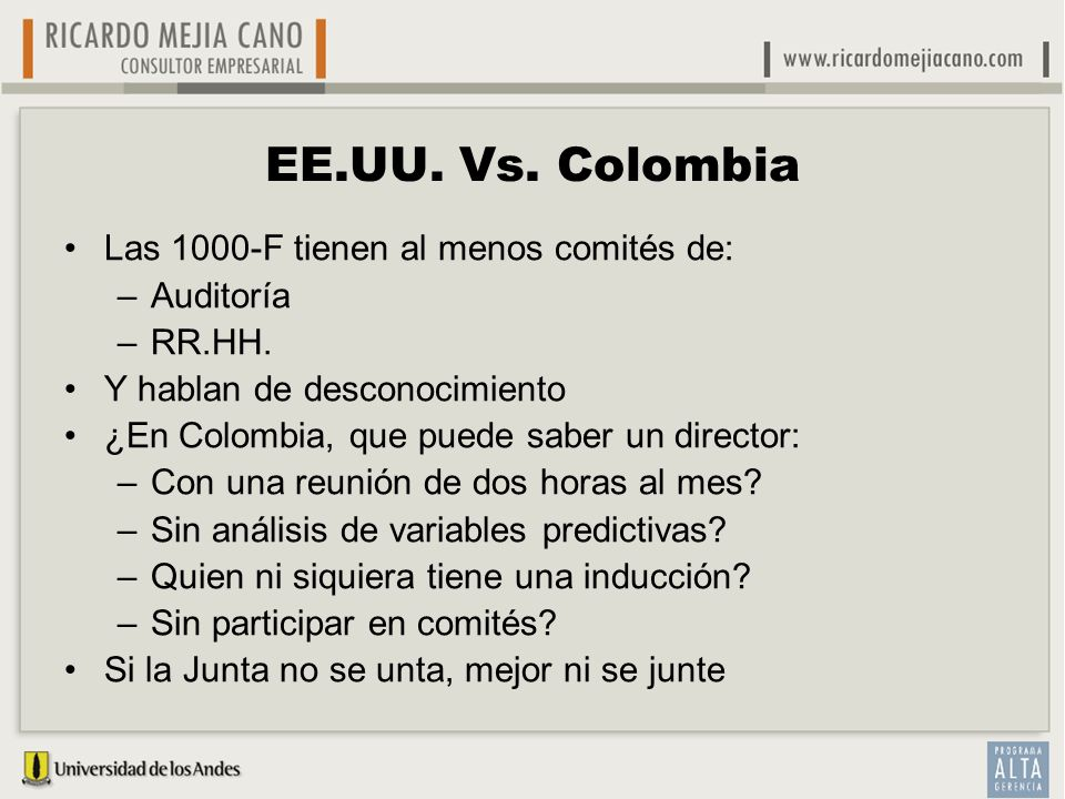 EE.UU. Vs. Colombia Las 1000-F tienen al menos comités de: –Auditoría –RR.HH. Y hablan de desconocimiento ¿En Colombia, que puede saber un director: –