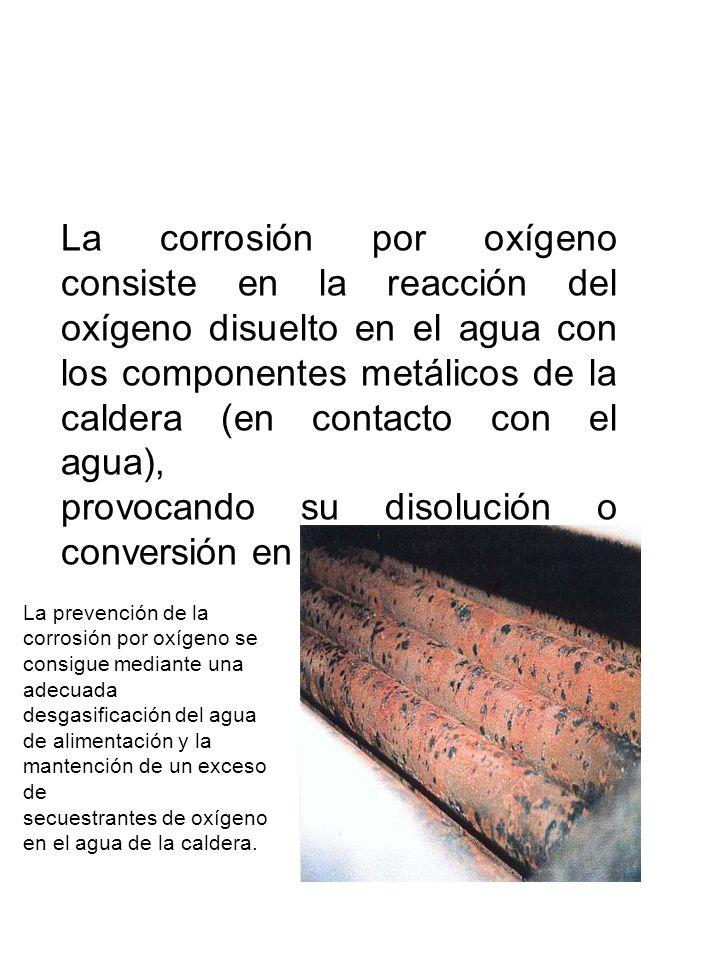 La corrosión por oxígeno consiste en la reacción del oxígeno disuelto en el agua con los componentes metálicos de la caldera (en contacto con el agua)
