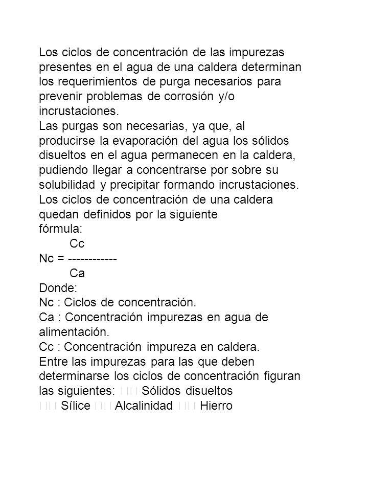 Ciclos de Concentración Los ciclos de concentración de las impurezas presentes en el agua de una caldera determinan los requerimientos de purga necesa