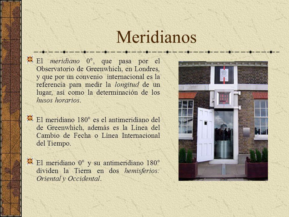 Meridianos El meridiano 0°, que pasa por el Observatorio de Greenwhich, en Londres, y que por un convenio internacional es la referencia para medir la