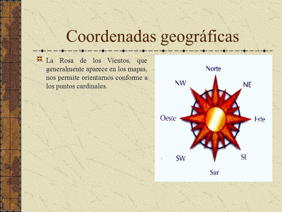 Coordenadas geográficas La Rosa de los Vientos, que generalmente aparece en los mapas, nos permite orientarnos conforme a los puntos cardinales.