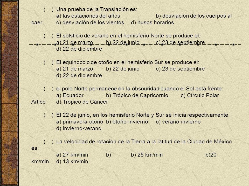 ( )Una prueba de la Translación es: a) las estaciones del añosb) desviación de los cuerpos al caerc) desviación de los vientosd) husos horarios ( )El