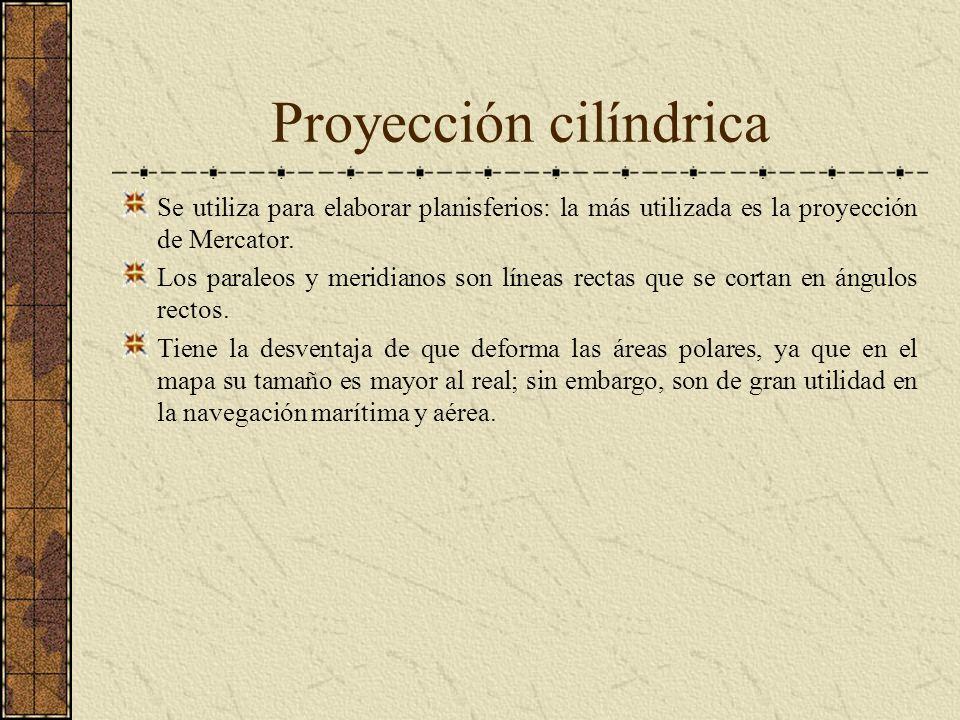 Proyección cilíndrica Se utiliza para elaborar planisferios: la más utilizada es la proyección de Mercator. Los paraleos y meridianos son líneas recta