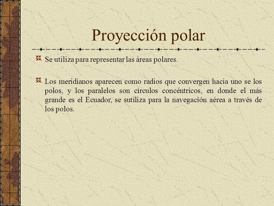 Proyección polar Se utiliza para representar las áreas polares. Los meridianos aparecen como radios que convergen hacia uno se los polos, y los parale