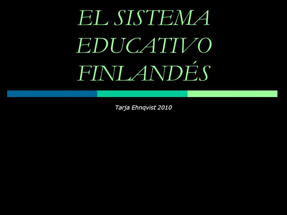 EL SISTEMA EDUCATIVO FINLANDÉS Tarja Ehnqvist 2010