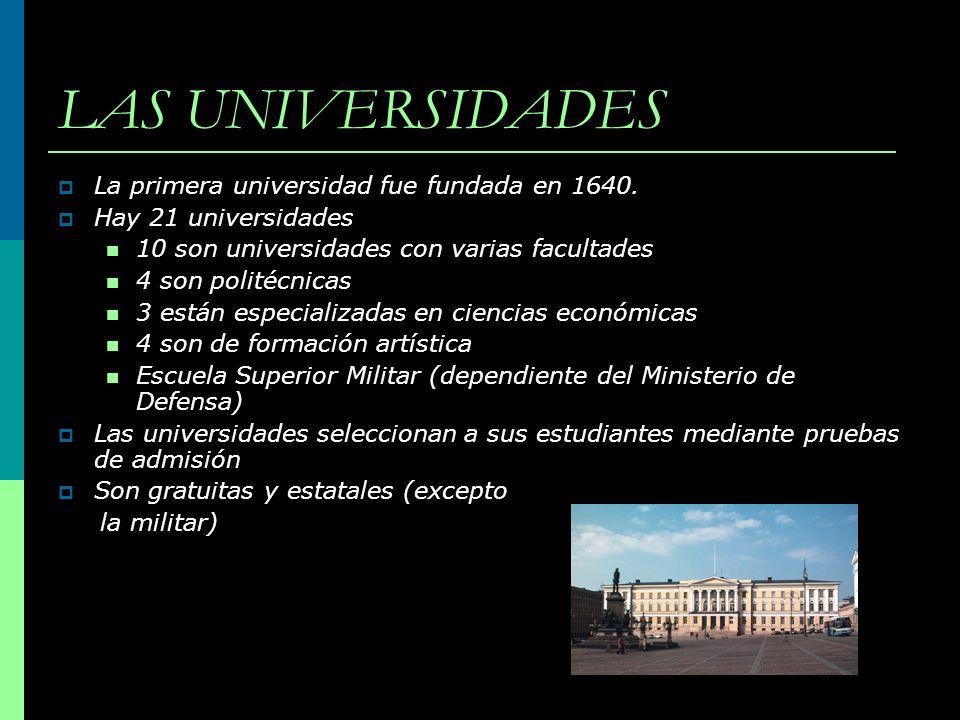 LAS UNIVERSIDADES La primera universidad fue fundada en 1640. Hay 21 universidades 10 son universidades con varias facultades 4 son politécnicas 3 est