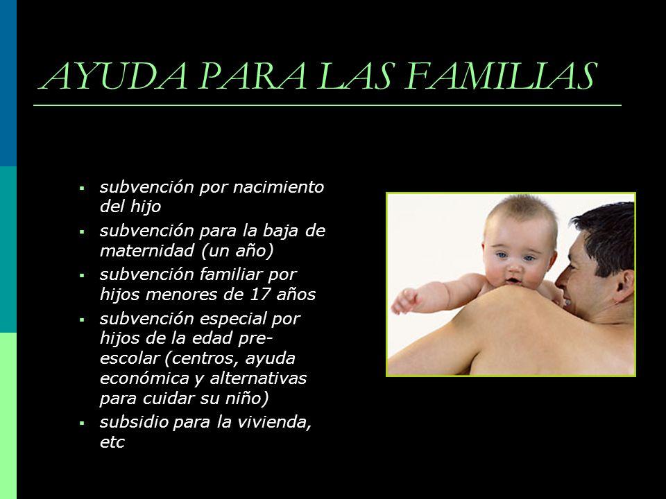 AYUDA PARA LAS FAMILIAS subvención por nacimiento del hijo subvención para la baja de maternidad (un año) subvención familiar por hijos menores de 17