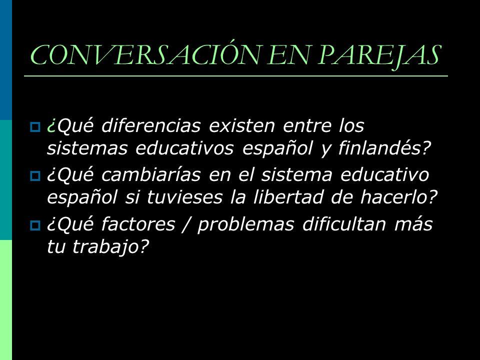 CONVERSACIÓN EN PAREJAS ¿Qué diferencias existen entre los sistemas educativos español y finlandés? ¿Qué cambiarías en el sistema educativo español si