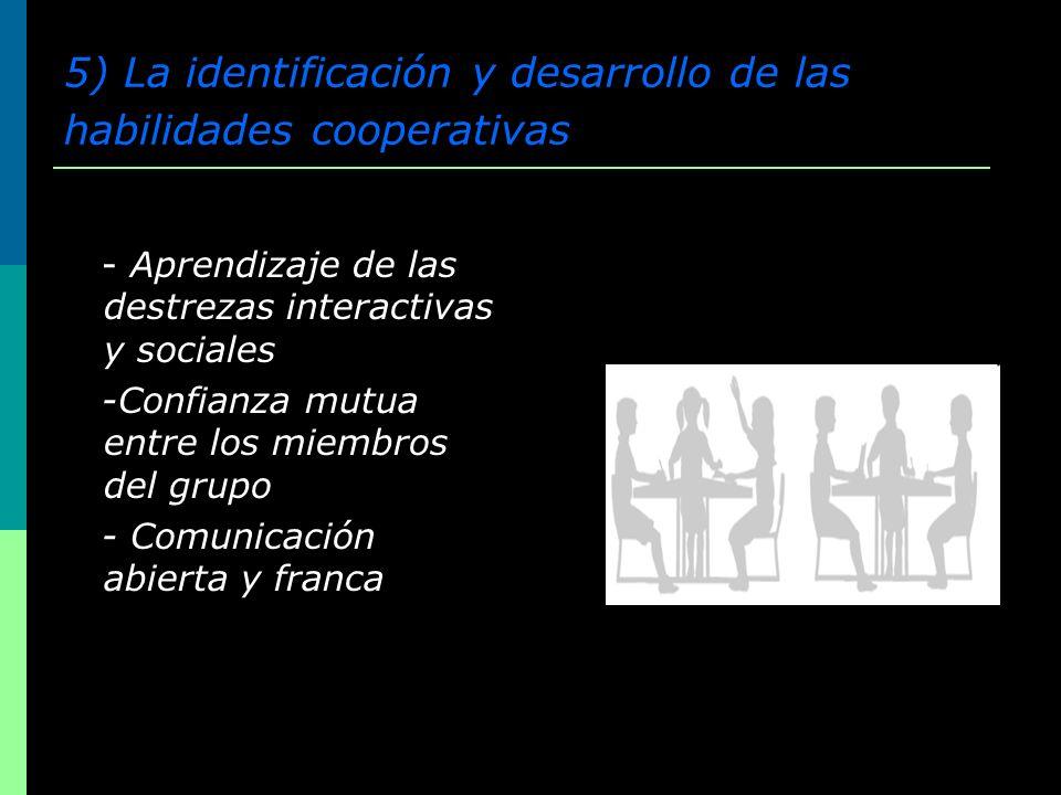 5) La identificación y desarrollo de las habilidades cooperativas - Aprendizaje de las destrezas interactivas y sociales -Confianza mutua entre los mi