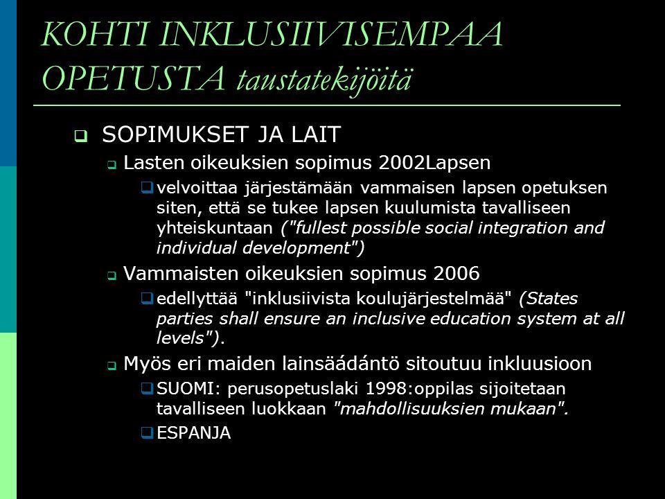 KOHTI INKLUSIIVISEMPAA OPETUSTA taustatekijöitä SOPIMUKSET JA LAIT Lasten oikeuksien sopimus 2002Lapsen velvoittaa järjestämään vammaisen lapsen opetu